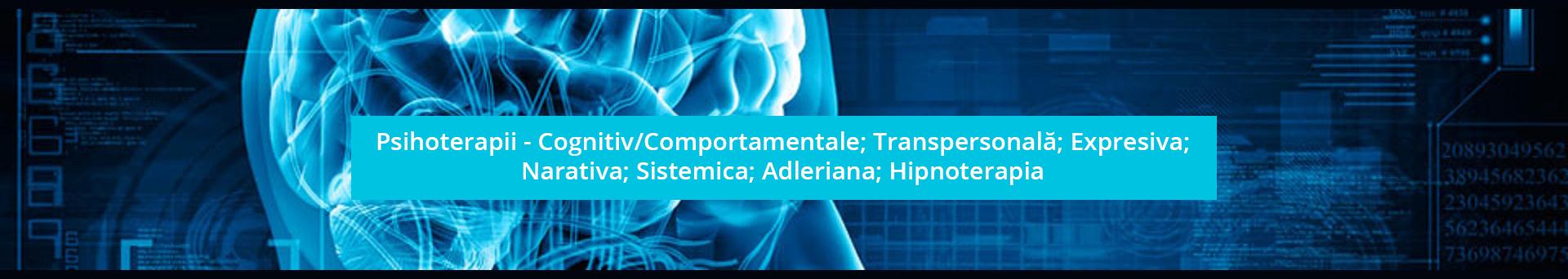 Psihoterapii - Cognitiv/Comportamentale; Transpersonală; Expresiva; Narativa; Sistemica; Adleriana; Hipnoterapia