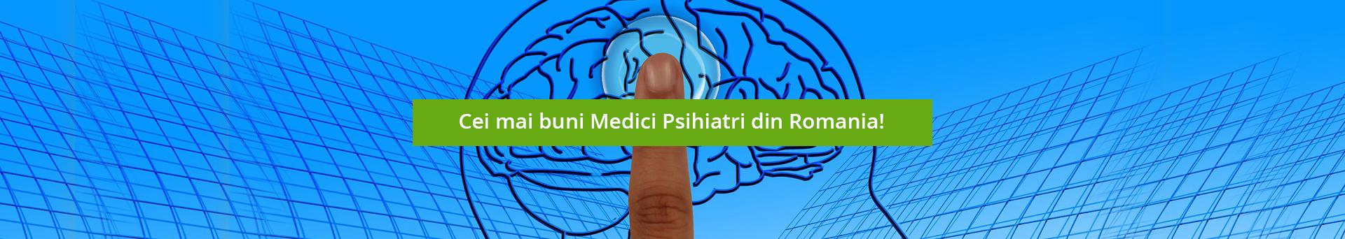 Cei mai buni Medici Psihiatri din Romania